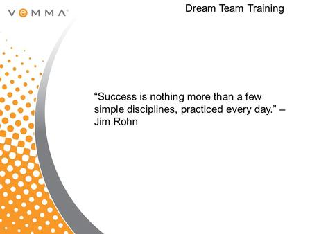 "Dream Team Training ""Success is nothing more than a few simple disciplines, practiced every day."" – Jim Rohn."
