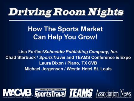 Lisa Furfine/Schneider Publishing Company, Inc. Chad Starbuck / SportsTravel and TEAMS Conference & Expo Laura Dixon / Plano, TX CVB Michael Jorgensen.