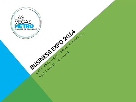BUSINESS EXPO 2014 BEST PRACTICES, GOOD EXAMPLES, AND THINGS TO AVOID.