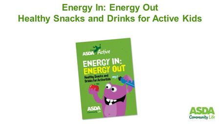 Energy In: Energy Out Healthy Snacks and Drinks for Active Kids.
