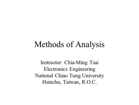 Methods Of Analysis Instructor Chia Ming Tsai Electronics Engineering National Chiao Tung University Hsinchu