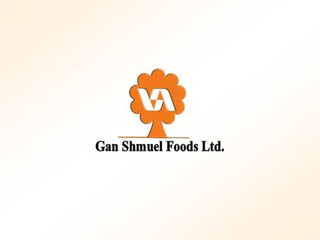 Gan-Shmuel Foods Ltd. International Activities Ganir (1992) Israel 100% Production of citrus products Marketing &Trading.