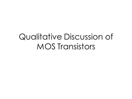 Qualitative Discussion of MOS Transistors. Big Picture ES220 (Electric Circuits) – R, L, C, transformer, op-amp ES230 (Electronics I) – Diodes – BJT –