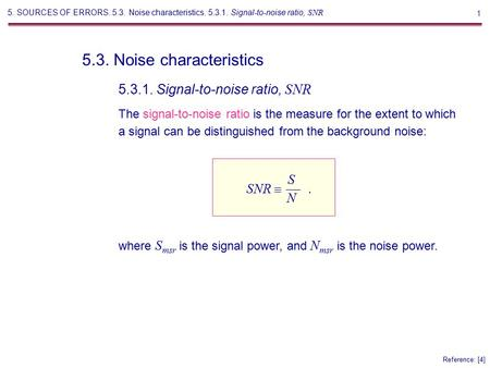 1 5.3. Noise characteristics Reference: [4] The signal-to-noise ratio is the measure for the extent to which a signal can be distinguished from the background.