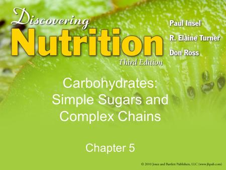 Carbohydrates: Simple Sugars and Complex Chains Chapter 5