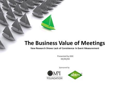 WEC Presentation Title Can Go Here Presented by John Smith The Business Value of Meetings New Research Shows Lack of Consistence in Event Measurement Sponsored.