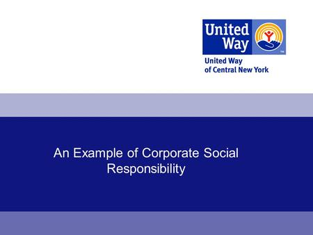 An Example of Corporate Social Responsibility. Question? How does a company serve as a model on social responsibility and make a positive impact on the.