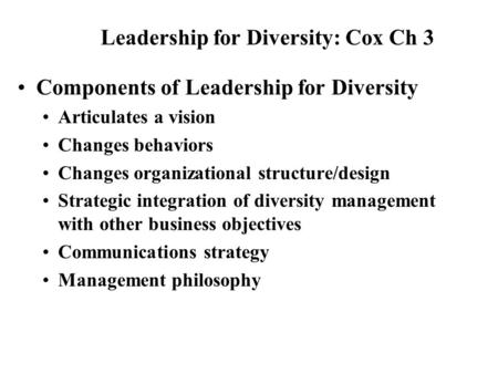 Components of Leadership for Diversity Articulates a vision Changes behaviors Changes organizational structure/design Strategic integration of diversity.