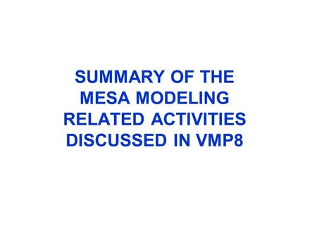 SUMMARY OF THE MESA MODELING RELATED ACTIVITIES DISCUSSED IN VMP8.