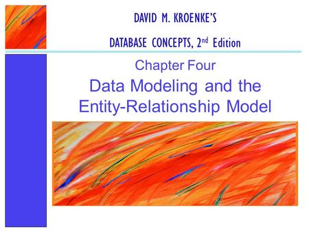 Data Modeling and the Entity-Relationship Model Chapter Four DAVID M. KROENKE'S DATABASE CONCEPTS, 2 nd Edition.