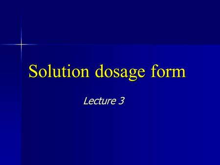 Solution dosage form Lecture 3. Oral solutions Dry mixtures for solution - Certain antibiotics have insufficient stability in aqueous solution to meet.