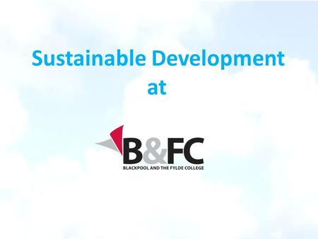 Sustainable Development at. What is Sustainable Development? 'Development that meets the needs of the present without compromising the ability of future.