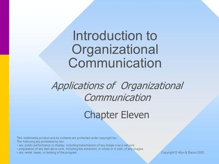 Introduction to Organizational Communication Applications of Organizational Communication Chapter Eleven This multimedia product and its contents are protected.