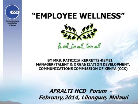 """EMPLOYEE WELLNESS"" BY MRS. PATRICIA KERRETTS-KEMEI, MANAGER/TALENT & ORGANIZATION DEVELOPMENT, COMMUNICATIONS COMMISSION OF KENYA (CCK) AFRALTI HCD Forum."
