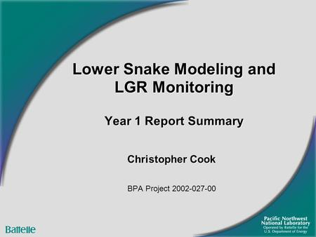 Lower Snake Modeling and LGR Monitoring Year 1 Report Summary Christopher Cook BPA Project 2002-027-00.