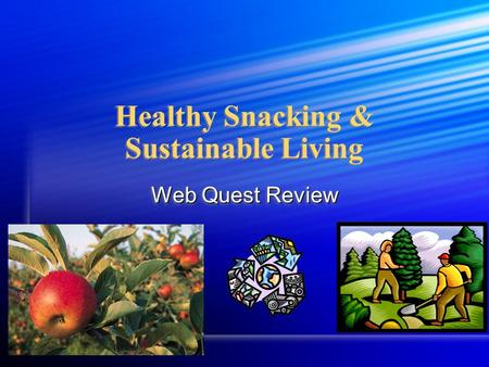 Healthy Snacking & Sustainable Living Web Quest Review.