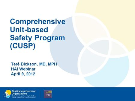 Comprehensive Unit-based Safety Program (CUSP) Teré Dickson, MD, MPH HAI Webinar April 9, 2012.