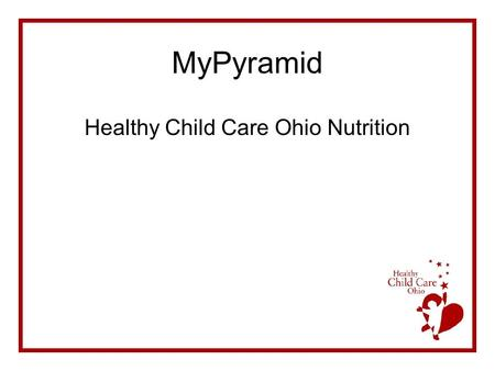 MyPyramid Healthy Child Care Ohio Nutrition. MyPyramid Lecture Discussion Activity Summary and Questions Evaluations.