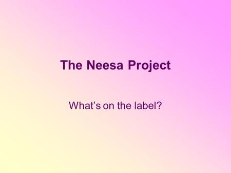 The Neesa Project What's on the label?. What does it mean? Natural Ingredients Organic Ingredients Vegetarian Hypoallergenic Not tested on animals.
