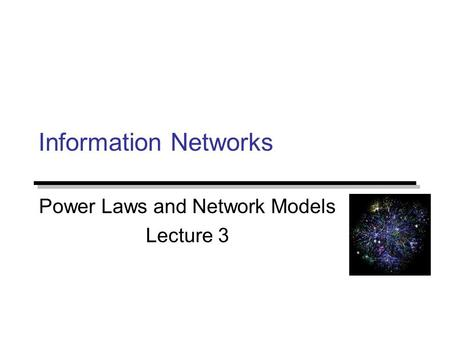 Information Networks Power Laws and Network Models Lecture 3.