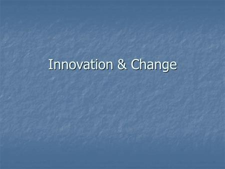 Innovation & Change. Innovation Why should companies innovate? Why should companies innovate?