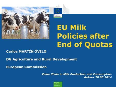 EU Milk Policies after End of Quotas Carlos MARTÍN ÓVILO DG Agriculture and Rural Development European Commission Value Chain in Milk Production and Consumption.