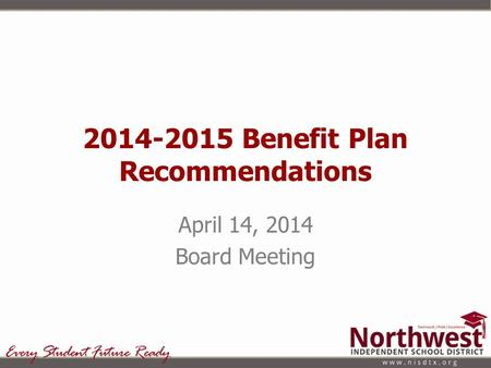 2014-2015 Benefit Plan Recommendations April 14, 2014 Board Meeting.