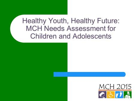 Healthy Youth, Healthy Future: MCH Needs Assessment for Children and Adolescents.