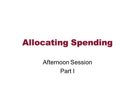 Allocating Spending Afternoon Session Part I. Topics Allocating Spending to Children –Direct methods: Per Capita and USDA –Indirect methods: Engel and.