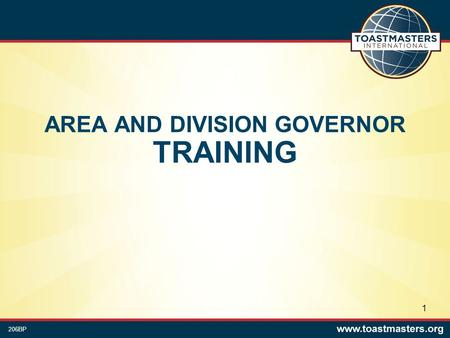 AREA AND DIVISION GOVERNOR TRAINING 206BP 1. District Governor As the district governor, you have the responsibility of directly overseeing and managing.