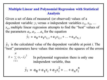 Multiple Linear and Polynomial Regression with Statistical Analysis Given a set of data of measured (or observed) values of a dependent variable: y i versus.