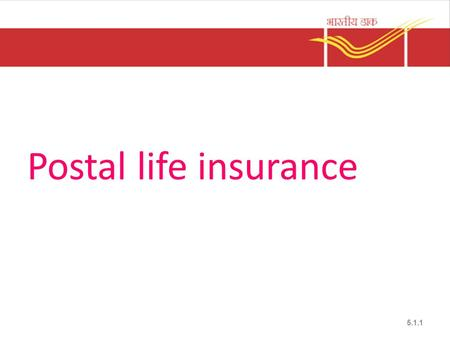 Postal life insurance 5.1.1. Postal Life Insurance Eligibility Permanent resident in India who are employees of Temporary & permanent employees of Central.