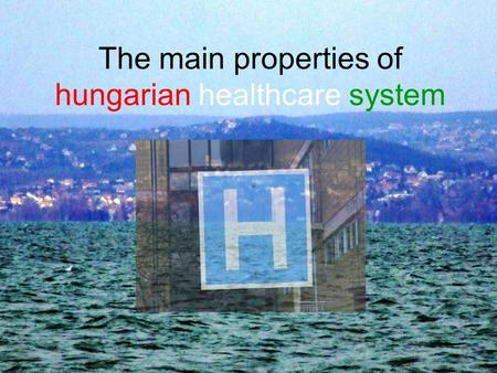 The main properties of hungarian healthcare system.
