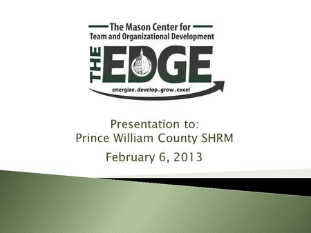 Presentation to: Prince William County SHRM February 6, 2013.