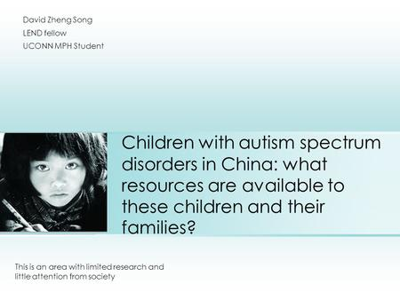 Children with autism spectrum disorders in China: what resources are available to these children and their families? This is an area with limited research.