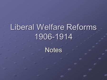 Liberal Welfare Reforms 1906-1914 Notes. The Young Background Education compulsory since 1872 Children coming to school dirty, hungry and sick 'Feed the.
