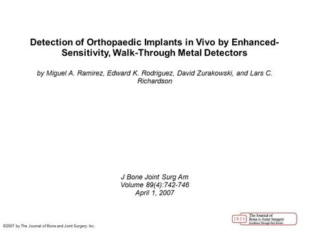 Detection of Orthopaedic Implants in Vivo by Enhanced- Sensitivity, Walk-Through Metal Detectors by Miguel A. Ramirez, Edward K. Rodriguez, David Zurakowski,