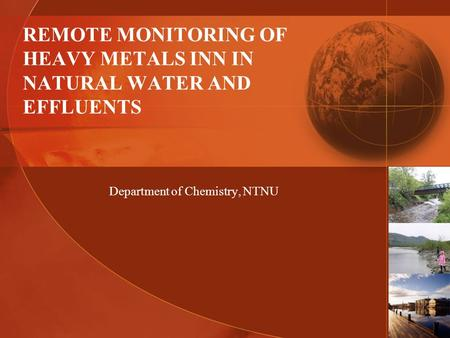REMOTE MONITORING OF HEAVY METALS INN IN NATURAL WATER AND EFFLUENTS Department of Chemistry, NTNU.