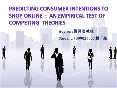 Advisor: 謝焸君 教授 Student: 7099026007 賴千惠.  Introduction  Objective  Theoretical models  Research methodology  Results  Findings  Comparison and.