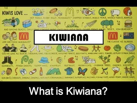 What do we mean by Kiwiana? KIWIANA. To understand Kiwiana, it's important to first know what exactly a kiwi is. A kiwi is a flightless nocturnal native.