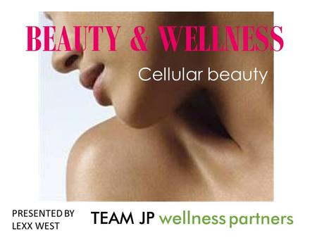 BEAUTY & WELLNESS Cellular beauty PRESENTED BY LEXX WEST.