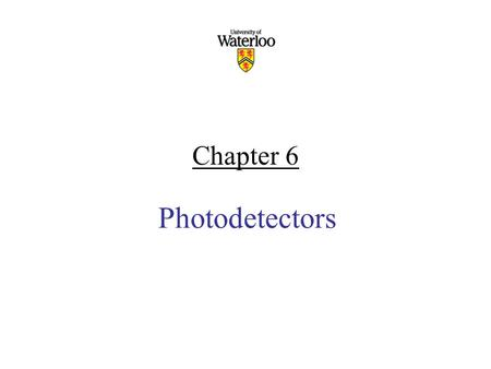 Chapter 6 Photodetectors. Content Physical Principles of Photodiodes pin, APD Photodetectors characteristics (Quantum efficiency, Responsivity, S/N) Noise.