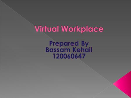  Definition  History  Types of Virtual Workplaces  Virtual Workplace Communication Tools  Online Collaboration  Benefits of Virtual Workplaces 
