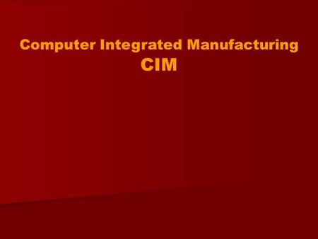 Computer Integrated Manufacturing CIM. Defining Computer Aided Design (CAD)  Computer Aided Design (CAD) is the modeling of physical objects on computers,