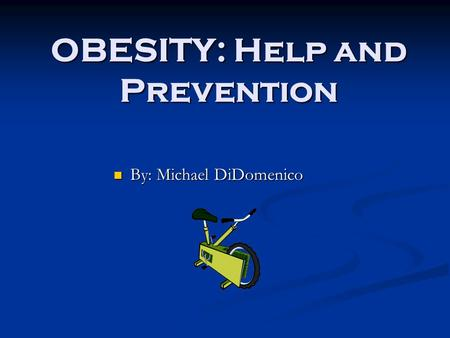 OBESITY: Help and Prevention By: Michael DiDomenico By: Michael DiDomenico.