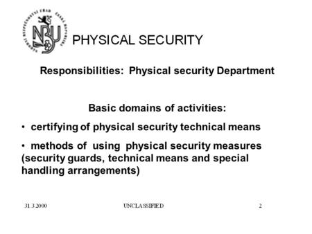 Responsibilities: Physical security Department Basic domains of activities: certifying of physical security technical means methods of using physical security.