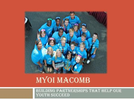 MYOI MACOMB Building partnerships that help our youth succeed.