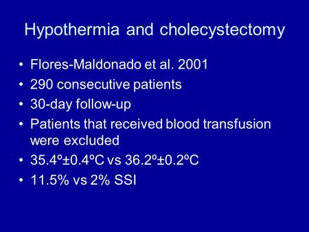 Hypothermia and cholecystectomy Flores-Maldonado et al. 2001 290 consecutive patients 30-day follow-up Patients that received blood transfusion were excluded.