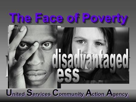 U nited S ervices C ommunity A ction A gency The Face of Poverty.