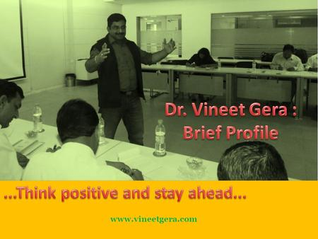 Www.vineetgera.com. Dr. Vineet Gera is an astute professional and trainer, having more than 14 years of prosperous experience in various domains. His.